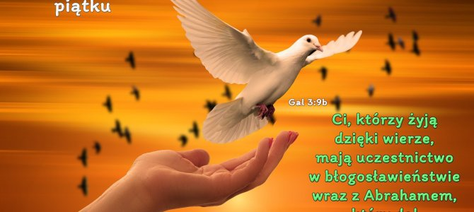 Ci, którzy żyją dzięki wierze, mają uczestnictwo w błogosławieństwie wraz z Abrahamem.