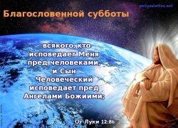 … всякого, кто исповедает Меня пред человеками, и Сын Человеческий исповедает пред Ангелами Божиими