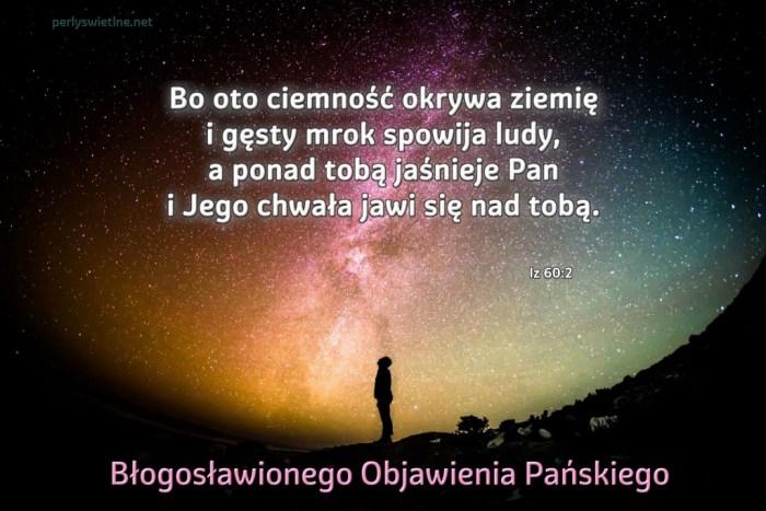 Bo oto ciemność okrywa ziemię i gęsty mrok spowija ziemię, a ponad tobą jaśnieje Pan…