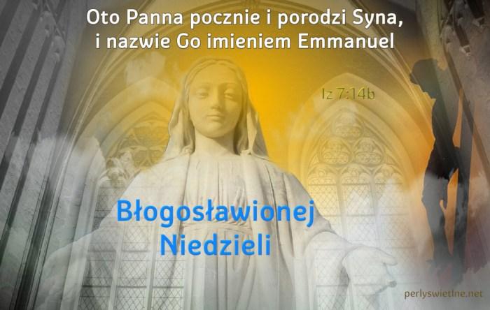 Oto Panna pocznie i porodzi Syna, i nazwie Go imieniem Emmanuel