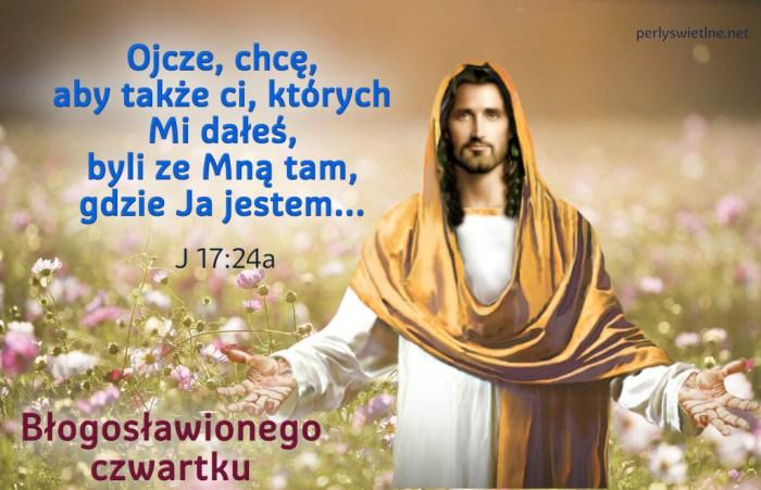 Ojcze, chcę, aby także ci, których Mi dałeś, byli ze Mną tam, gdzie Ja jestem…