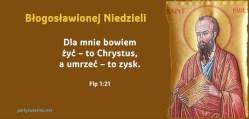 Dla mnie bowiem żyć – to Chrystus, a umrzeć – to zysk.
