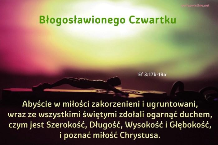 Abyście w miłości zakorzenieni i ugruntowani,wraz ze wszystkimi świętymi zdołali ogarnąć duchem, czym jest Szerokość, Długość, Wysokość i Głębokość…