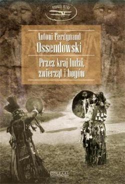 """Antoni Ossendowski - """"Przez kraj zwierząt, ludzi i bogów"""""""