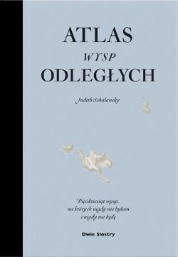 Atlas Wysp Odległych, Judith Schalansky - okładka książki