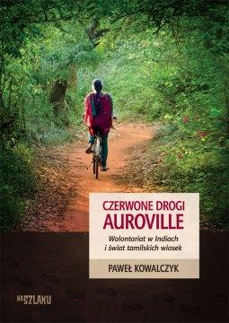 Paweł Kowalczyk, Czerwone drogi Auroville. Wolontariat w Indiach i świat tamilskich wiosek.