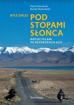Byle dalej. Pod stopami słońca - książka Marty Owczarek i Bartka Skowrońskiego z motocykllowej podróży po Azji Centralnej
