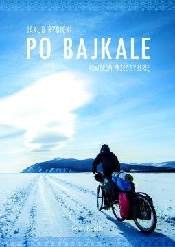 Jakub Rybicki, Po Bajkale. Rowerem przez Syberię - okładka książki podróżniczej