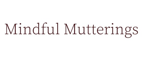 mindful mutterings