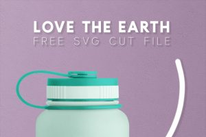 """""""Love the Earth"""" SVG + Free Earth Day Cut Files"""