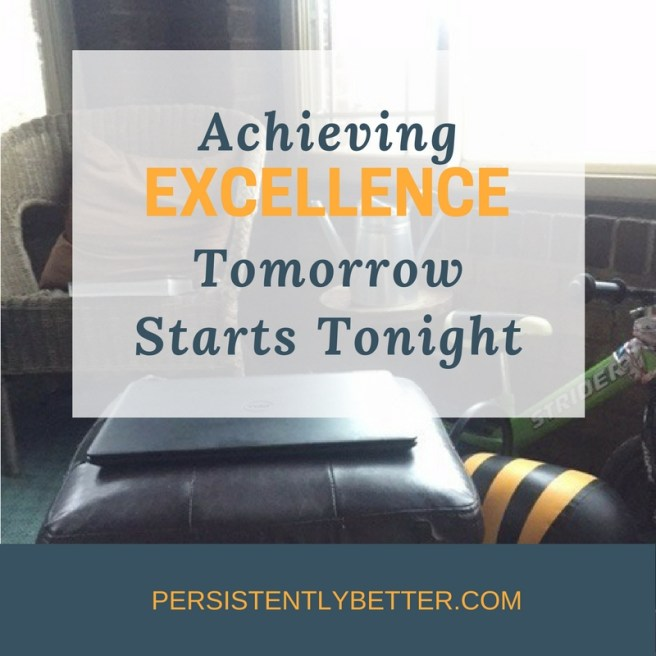 Achieving Excellence Tomorrow Starts Tonight