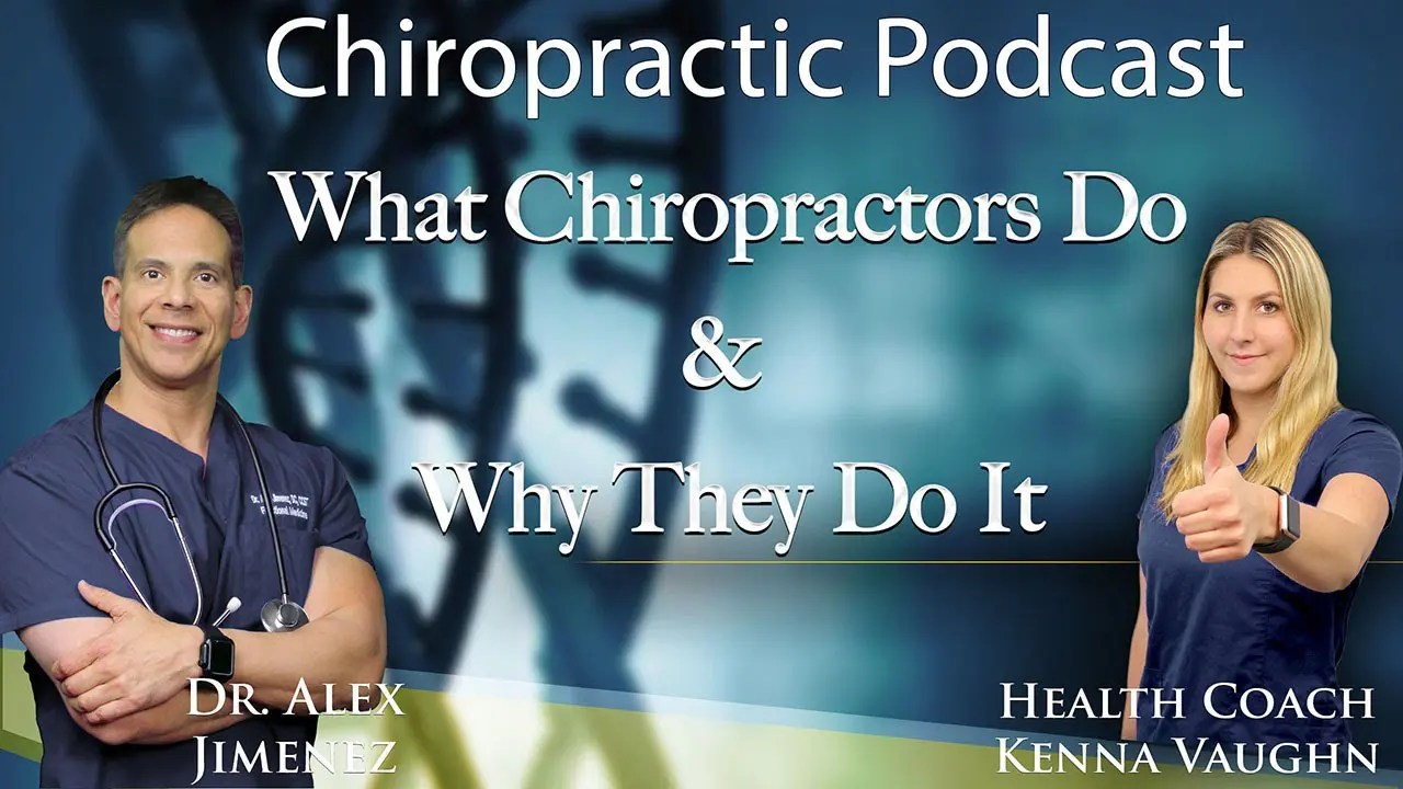 Dr. Alex Jimenez Podcast: What Chiropractors Do & Why They Do It