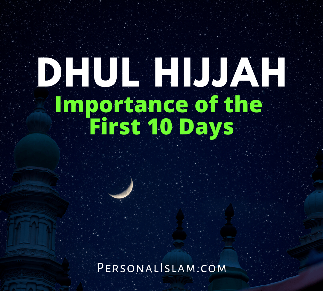 Islamic Dhul Hijjah - Importance of the First 10 Days
