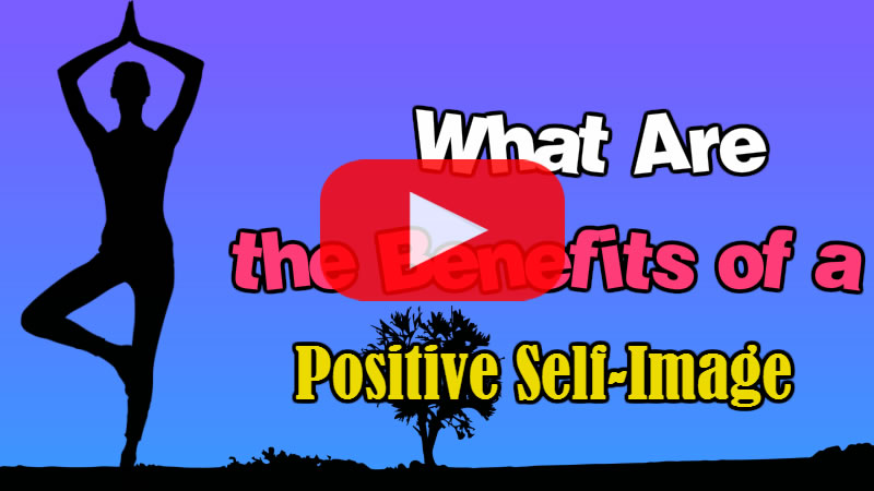 What Are the Benefits of a Positive Self-Image