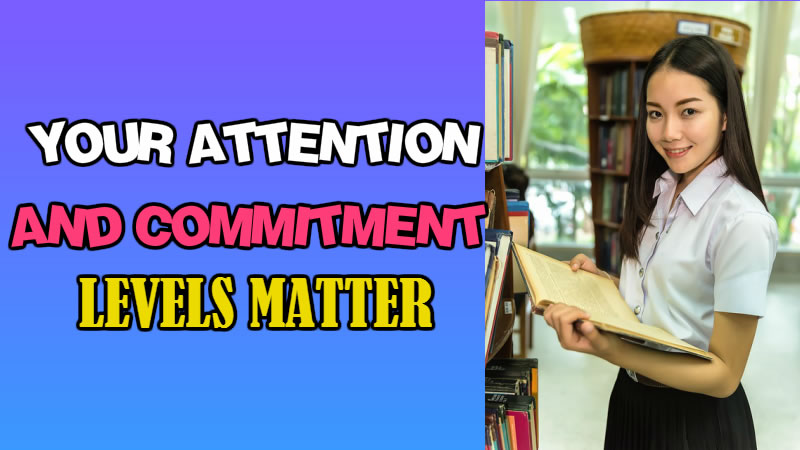 YOUR ATTENTION AND COMMITMENT LEVELS MATTER