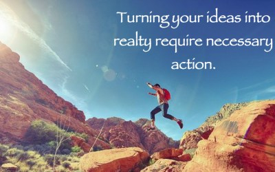 How to Turn Your Ideas Into Action?