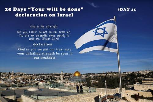 """25 Days """"Your will be done"""" declaration on Israel: Day 11"""
