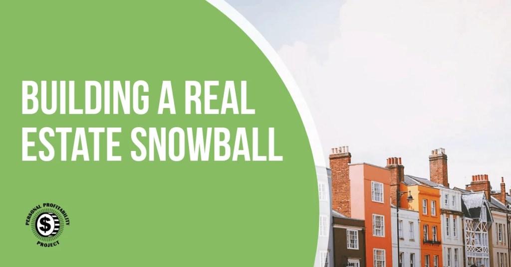 Building a Real Estate Snowball- PersonalProfitability.com