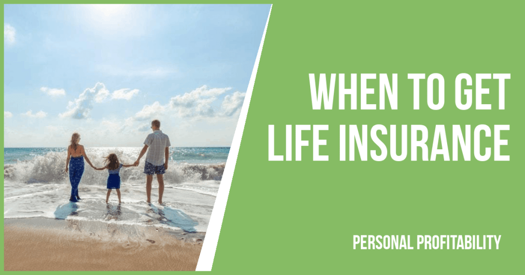 When to get life insurance- PersonalProfitability.com