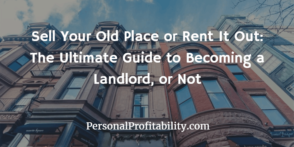 Sell-Your-Old-Place-or-Rent-It-Out-The-Ultimate-Guide-to-Becoming-a-Landlord-or-Not