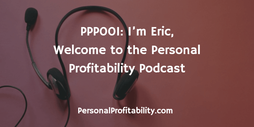 PPP001-Im-Eric-Welcome-to-the-Personal-Profitability-Podcast