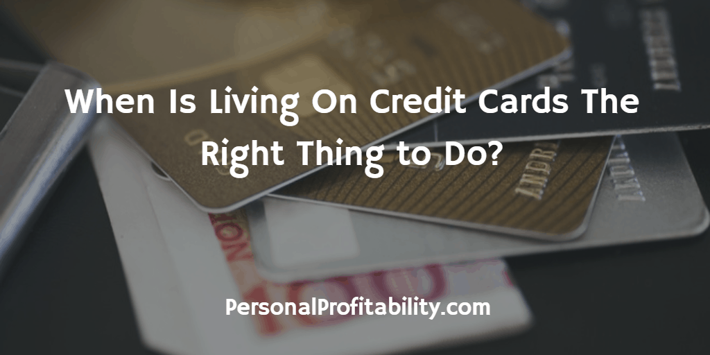 When-Is-Living-On-Credit-Cards-The-Right-Thing-to-Do
