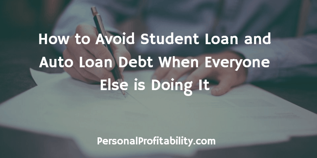 How-to-Avoid-Student-Loan-and-Auto-Loan-Debt-When-Everyone-Else-is-Doing-It