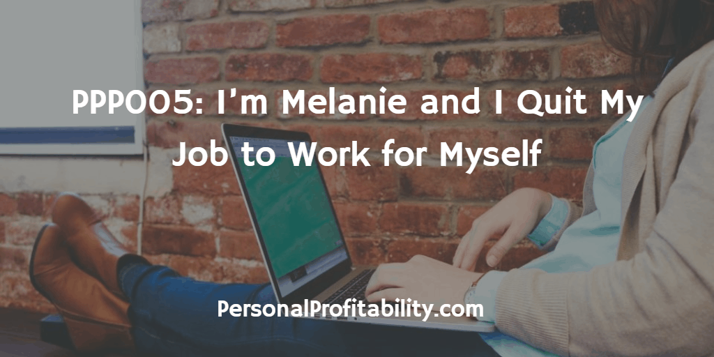 PPP005-Im-Melanie-and-I-Quit-My-Job-to-Work-for-Myself