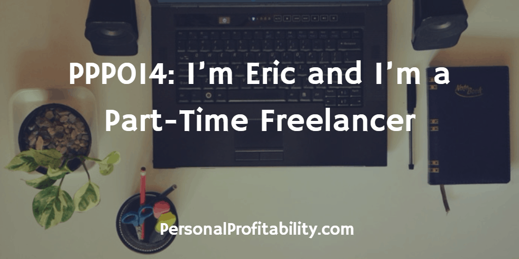 PPP014-Im-Eric-and-Im-a-Part-Time-Freelancer