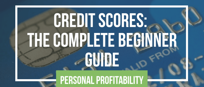Credit Scores Complete Beginner Guide- Personalprofitability.com