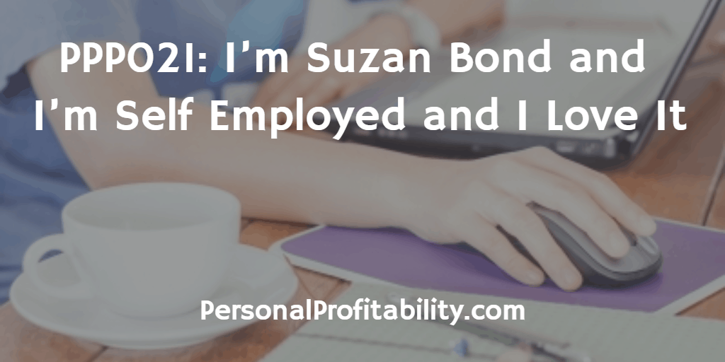 PPP021 Im Suzan Bond and I'm Self Employed and I Love It
