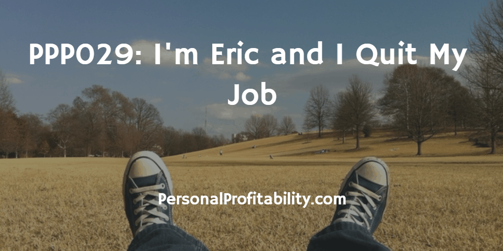 PPP029-Im-Eric-and-I-Quit-My-Job
