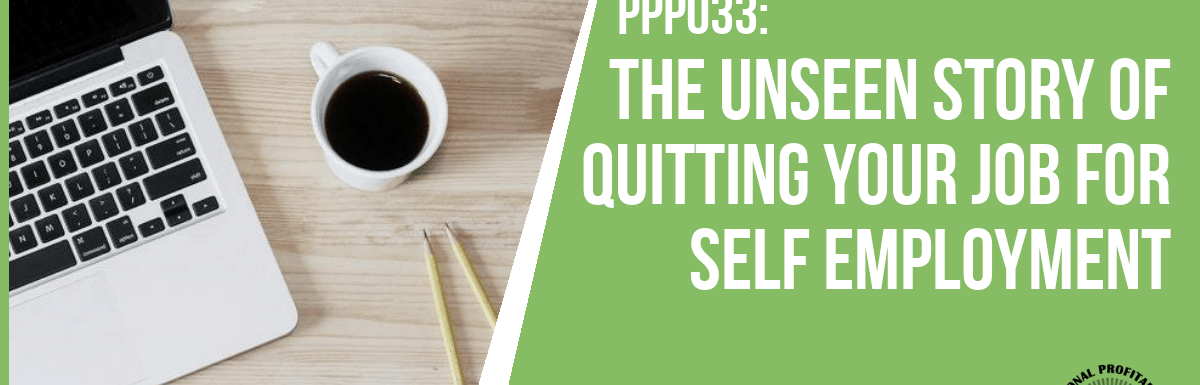 PPP033: The Unseen Story of Quitting Your Job for Self Employment