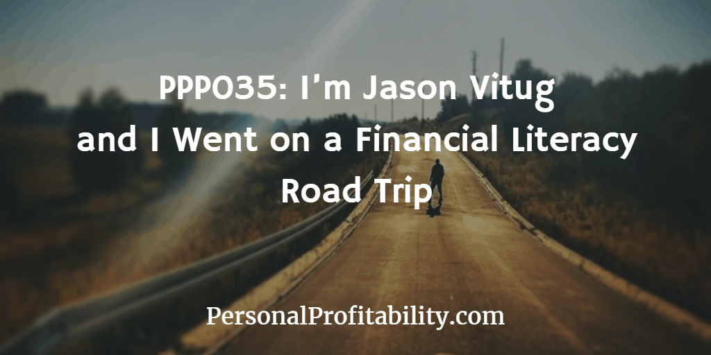PPP035-Im-Jason-Vitug-and-I-Went-on-a-Financial-Literacy-Road-Trip