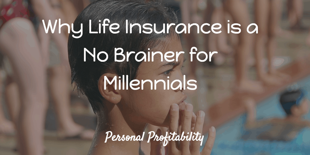 Why Life Insurance is a No Brainer for Millennials Personal Profitability