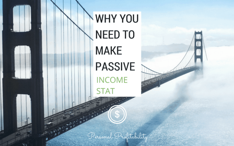 Why You Need to Make Passive Income Stat