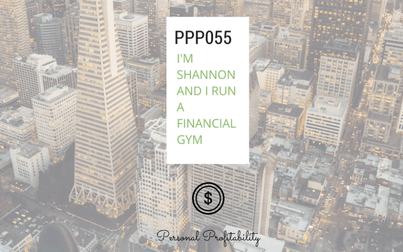 PPP055: I'm Shannon McLay and I Run a Financial Gym