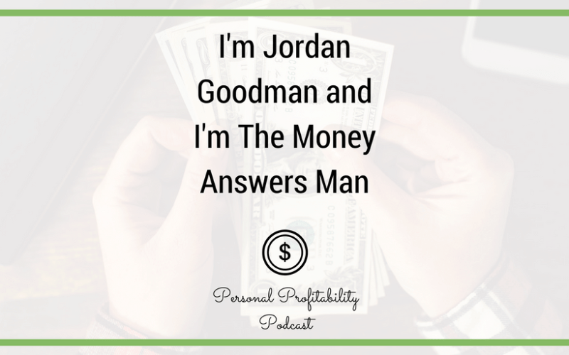 PPP058: I'm Jordan Goodman and I'm The Money Answers Man