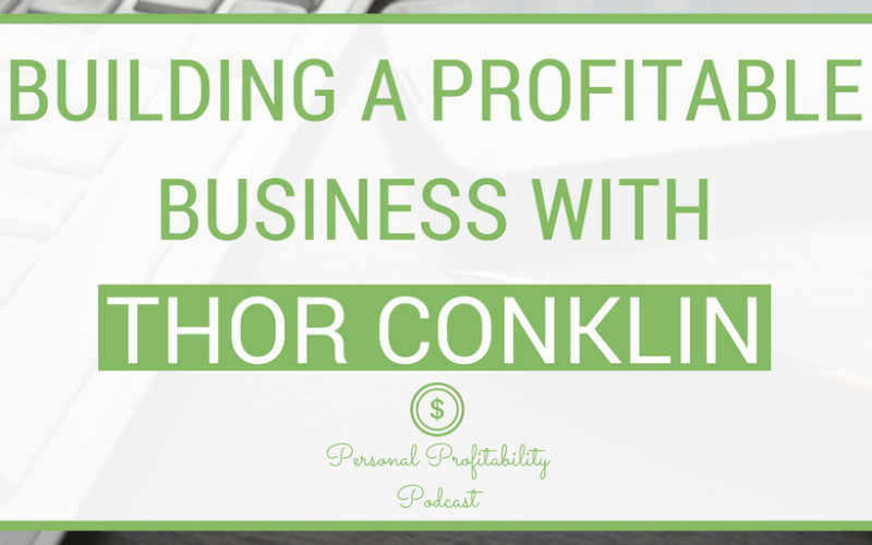 PPP095: Thor Conklin and Building a Profitable Business