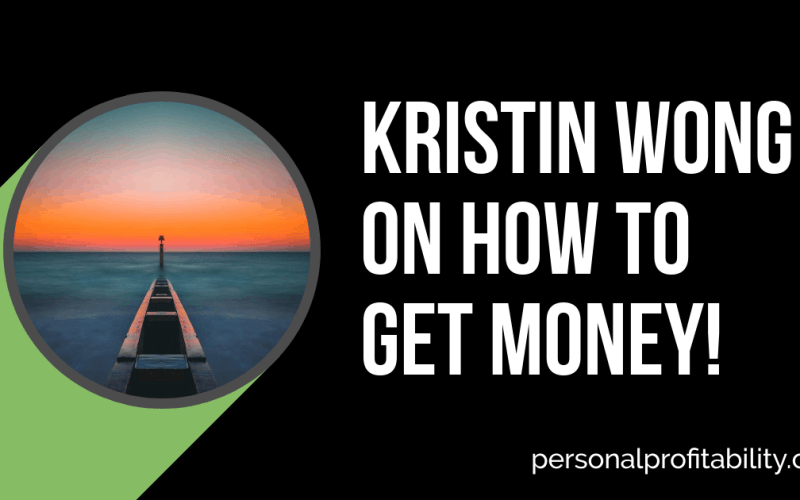 PPP099: Kristin Wong on How to Get Money!