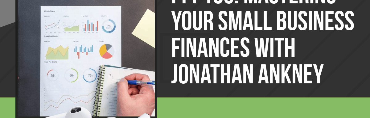 PPP103: Mastering Your Small Business Finances with Jonathan Ankney