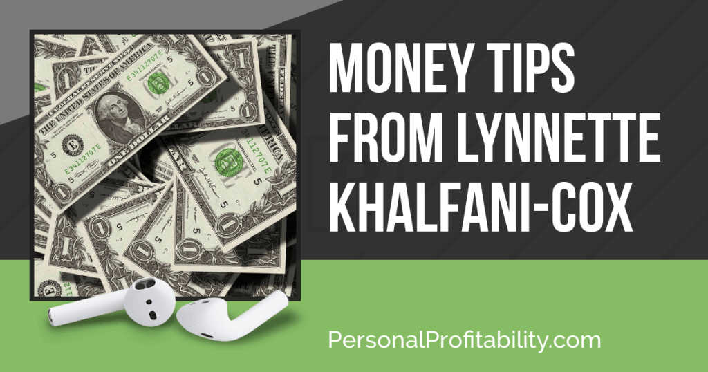 In this episode, I talk with Lynnette Khalfani-Cox, where she gives us a ton of smart money tips to help you achieve your own personal profitability -