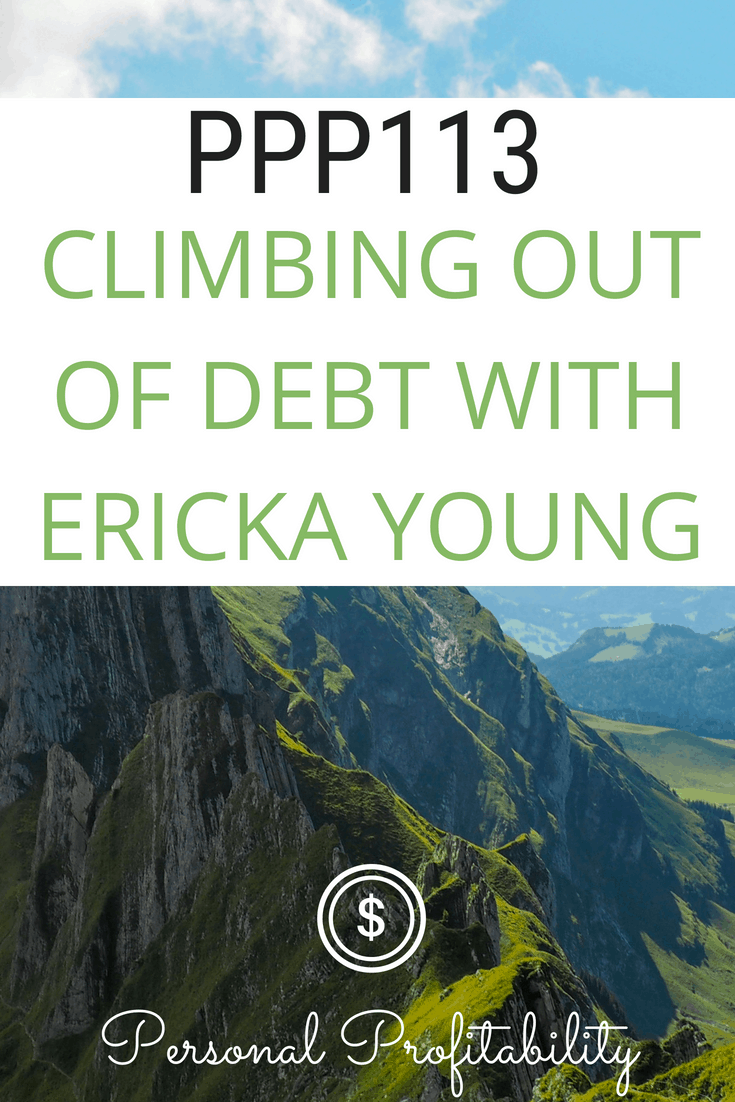 Welcome to episode 113, where we talk to Ericka Young about climbing out of debt. Ericka also gives us a crash course on her four-step debt free plan! #budgeting #budgets #personalprofitability #getoutofdebt