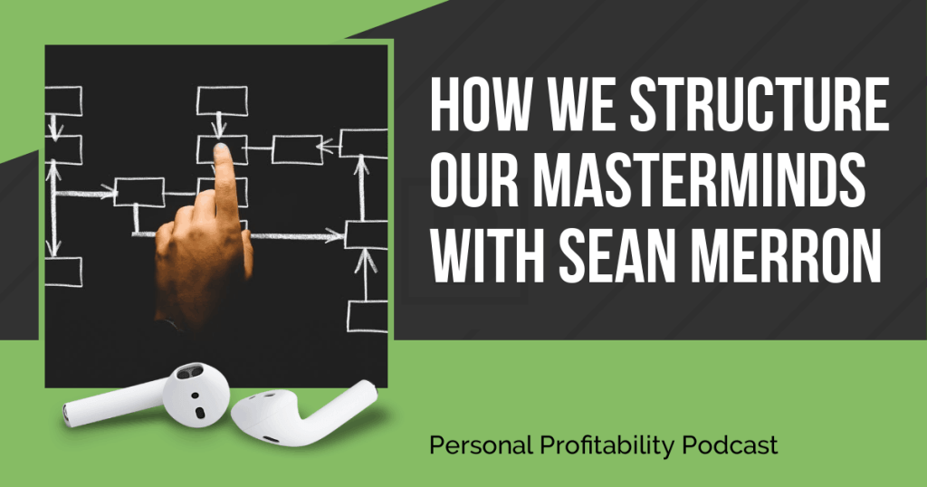 Sean Merron and I discuss how we run our mastermind groups in this episode. We'll give you some awesome tips on how to improve your group or join a new one!