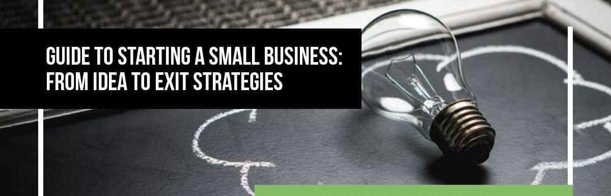 Starting a Small Business: From Idea to Exit Strategies