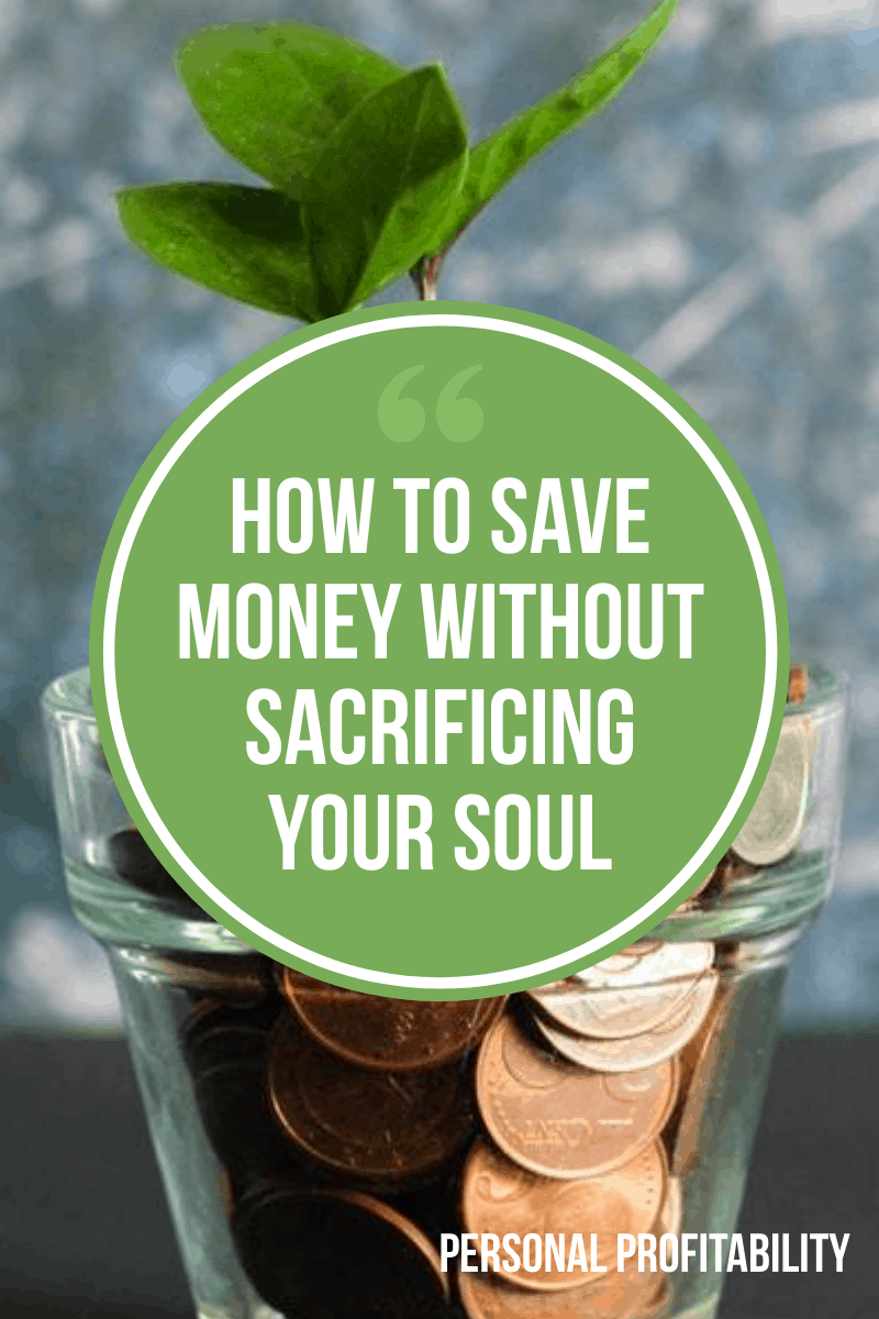 How to Save Money without Sacrificing Your Soul