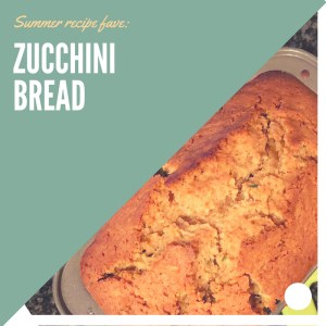 My favorite summer recipes: Zucchini bread