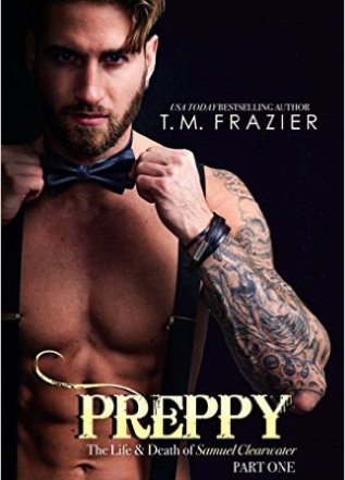 Princess Elizabeth Reviews: Preppy: The Life & Death of Samuel Clearwater, Part One (King #5) by T.M. Frazier