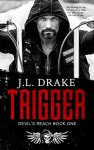 Princess Elizabeth Reviews: TRIGGER (Devil's Reach Book 1) by J.L. Drake