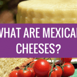 What are the Most Popular Cheeses from Mexico?
